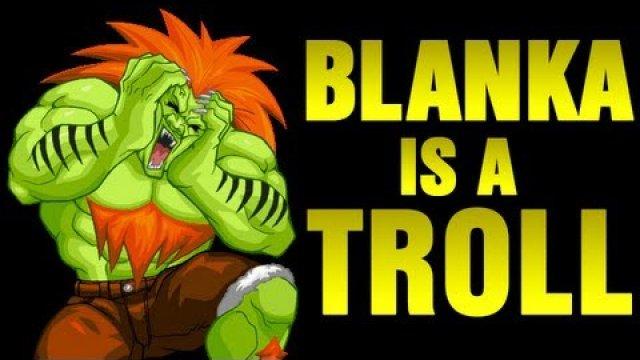 c2888b50a2d8726b84477308f460aa77-blanka-is-a-troll