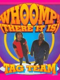 tag_team_whoomp_there_it_is